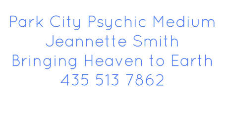 Park City Psychic MediumJeannette Smith Bringing Heaven to Earth 435 513 7862